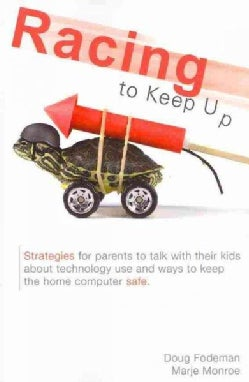 Racing to Keep Up: Talking With Your Kids About Technology Use and Strategies to Protect the Home Computer (Paperback)