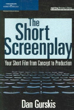 The Short Screenplay: Your Short Film from Concept to Production (Paperback)