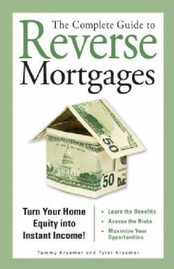 The Complete Guide to Reverse Mortgages: Turn Your Home Equity into Instant Income (Paperback)