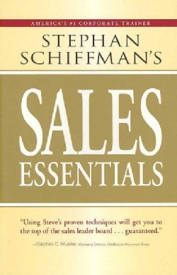 Stephan Schiffman's Sales Essentials: All You Need to Know to Be a Successful Salesperson-from Cold Calling and P... (Paperback)