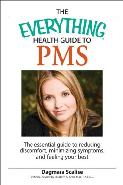 The Everything Health Guide to PMS: The Essential Guide to Reducing Discomfort, Minimizing Symptoms, and Feeling ... (Paperback)