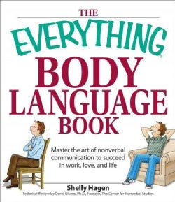 The Everything Body Language Book: Decipher Signals, See the Signs and Read People's Emotions-without a Word (Paperback)
