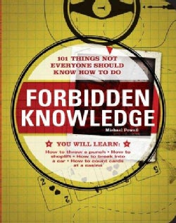 Forbidden Knowledge: 101 Things Not Everyone Should Know How to Do (Paperback)