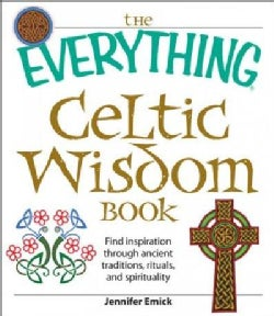 The Everything Celtic Wisdom Book: Find Inspiration Through Ancient Traditions, Rituals, and Spirituality (Paperback)