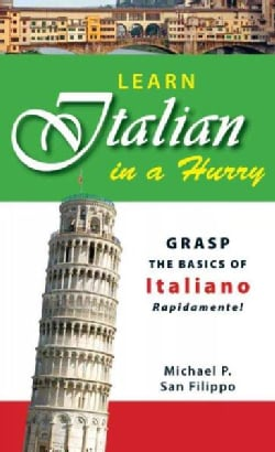 Learn Italian in a Hurry: Grasp the Basics of Italian Rapidamente (Paperback)