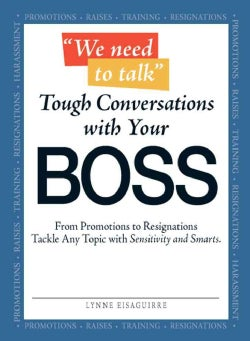 We Need to Talk Tough Conversations With Your Boss: From Promotions to Resignations; Tackle Any Topic With Sensit... (Paperback)