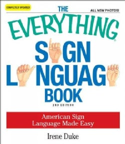 The Everything Sign Language Book: American Sign Language Made Easy (Paperback)
