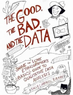 Good, the Bad, and the Data: Shane the Lone Ethnographer's Basic Guide to Qualitative Data Analysis (Paperback)