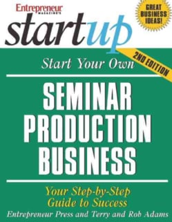 Start Your Own Seminar Production Business: Your Step-by-step Guide to Success (Paperback)