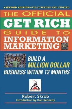 Official Get Rich Guide to Information Marketing: Build a Million-Dollar Business Within 12 Months (Paperback)
