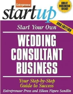 Start Your Own Wedding Consultant Business: Your Step-by-step Guide to Success (Paperback)