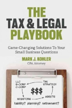 The Tax & Legal Playbook: Game-Changing Solutions to Your Small-Business Questions (Paperback)