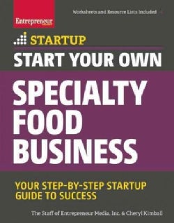 Start Your Own Specialty Food Business: Your Step-by-Step Guide to Success (Paperback)