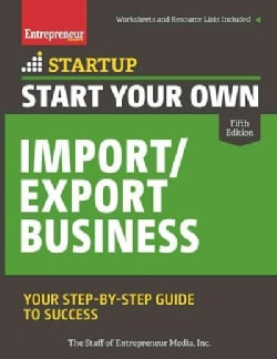 Start Your Own Import / Export Business: Your Step-by-Step Guide to Success (Paperback)