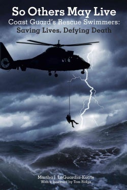 So Others May Live: Coast Guard's Rescue Swimmers: Saving Lives, Defying Death (Paperback)