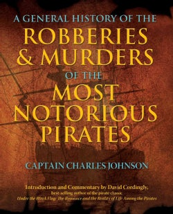 A General History of the Robberies & Murders of the Most Notorious Pirates (Paperback)