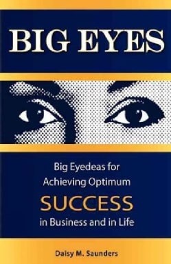 Big Eyes: Big Eyedeas for Achieving Optimum Success in Business and Life (Hardcover)