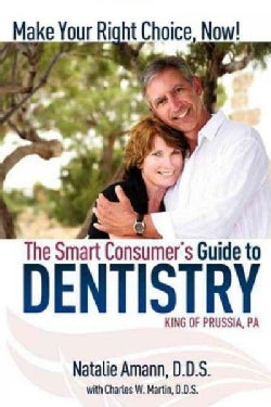 The Smart Consumer's Guide to Dentistry: Make Your Right Choice, Now! (Paperback)