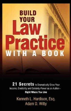 Build Your Law Practice With a Book: 21 Secrets to Dramatically Grow Your Income, Credibility and Celebrity-Power... (Paperback)