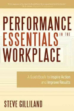 Performance Essentials in the Workplace: A Guidebook to Inspire Action and Improve Results (Paperback)