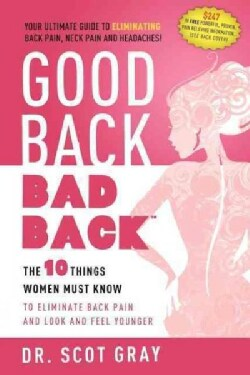 Good Back, Bad Back: The 10 Things Women Must Know to Eliminate Back Pain and Look and Feel Younger (Paperback)