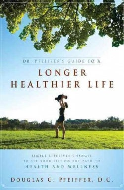 Dr. Pfeiffer's Guide to a Longer Healthier Life: Simple Lifestyle Changes to Set Your Life on the Path to Health ... (Paperback)
