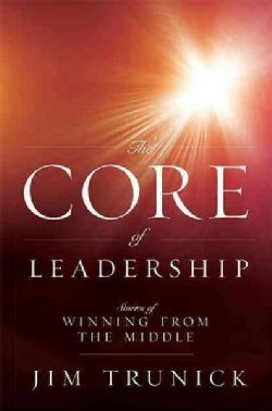 The Core of Leadership: Stories of Winning from the Middle (Paperback)
