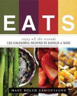 Eats: enjoy all the seconds  - 135 Colourful Recipes to Savor & Save (Paperback)