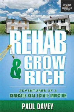 Rehab & Grow Rich: Adventures of a Renegade Real Estate Investor (Paperback)