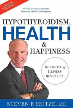 Hypothyroidism, Health & Happiness: The Riddle of Illness Revealed (Hardcover)