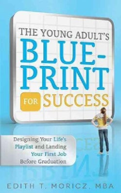 The Young Adult's Blue-Print for Success: Designing Your Life's Playlist and Landing Your First Job Before Gradua... (Paperback)