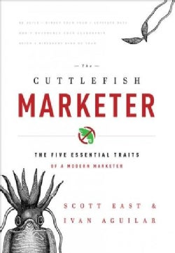 The Cuttlefish Marketer: The Five Essential Traits of a Modern Marketer (Hardcover)