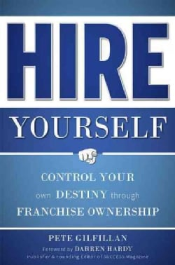 Hire Yourself: Control Your Own Destiny Through Franchise Ownership (Paperback)