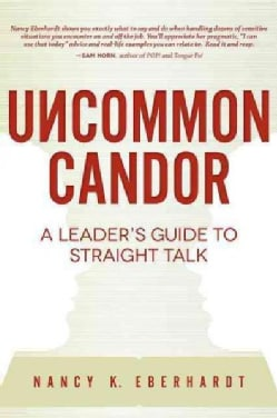 Uncommon Candor: A Leader's Guide to Straight Talk (Paperback)