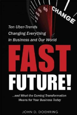 Fast Future!: Ten Uber-Trends Changing Everything in Business and Our World...and What the Coming Transformation ... (Paperback)