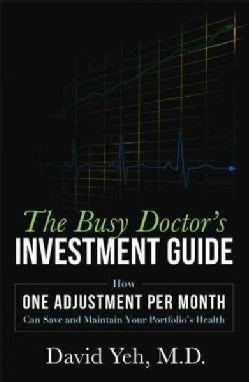 The Busy Doctor's Investment Guide: How One Adjustment Per Month Can Save and Maintain Your Portfolio's Health (Paperback)