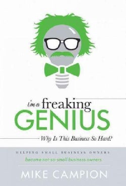 I'm a Freaking Genius: Why Don't I Have More Money; Why Is This Business So Hard? (Hardcover)