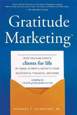Gratitude Marketing: How You Can Create Clients for Life by Using 33 Simple Secrets from Successful Financial Adv... (Hardcover)
