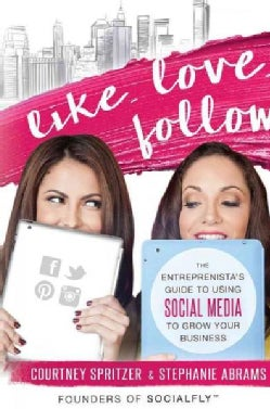 Like. Love. Follow.: The Entreprenista's Guide to Using Social Media to Grow Your Business (Paperback)
