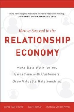 How to Succeed in the Relationship Economy: Make Data Work for You, Empathise With Customers, Grow Valuable Relat... (Hardcover)