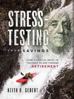Stress-Testing Your Savings: Your Financial Guide to Navigate to and Through Retirement (Hardcover)