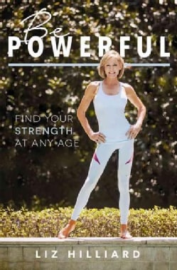 Be Powerful: Find Your Strength at Any Age (Hardcover)