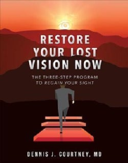 Restore Your Lost Vision: The Three-step Program to Regain Your Sight (Paperback)