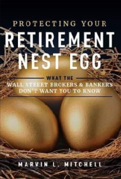 Protecting Your Retirement Nest Egg: What the Wall Street Brokers & Bankers Don't Want You to Know (Hardcover)