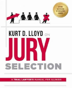 Kurt D. Lloyd on Jury Selection: A Trial Lawyer's Manual for Illinois (Paperback)