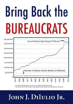 Bring Back the Bureaucrats: Why More Federal Workers Will Lead to Better and Smaller Government (Paperback)