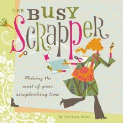 The Busy Scrapper: Making the Most of Your Scrapbooking Time (Paperback)