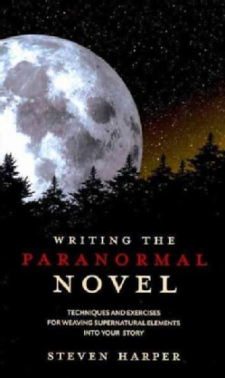 Writing the Paranormal Novel: Techniques and Exercises for Weaving Supernatural Elements into Your Story (Paperback)