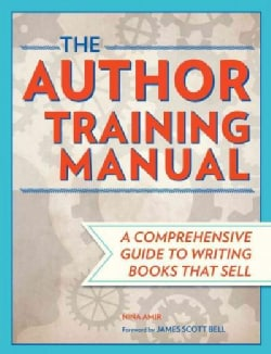 The Author Training Manual: Develop Marketable Ideas, Craft Books That Sell, Become the Author Publishers Want, a... (Paperback)