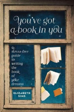 You've Got a Book in You: A Stress-Free Guide to Writing the Book of Your Dreams (Paperback)